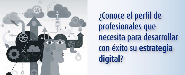 Perfiles profesionales para desarrollar tu estrategia digital